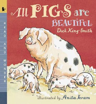 All Pigs Are Beautiful By King-Smith, Dick/ Jeram, Anita (ILT)